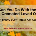 What Can You Do With the Ashes of a Cremated Loved One?