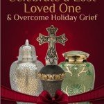 Celebrate a Lost Loved One & Overcome Holiday Grief